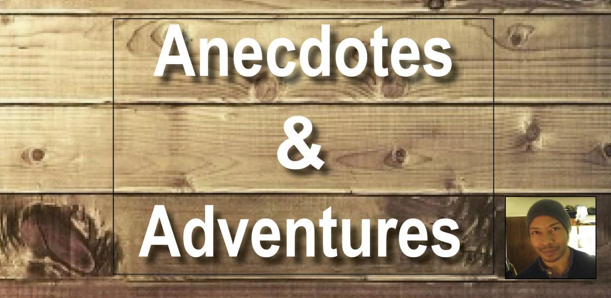 Anecdotes & Adventures
